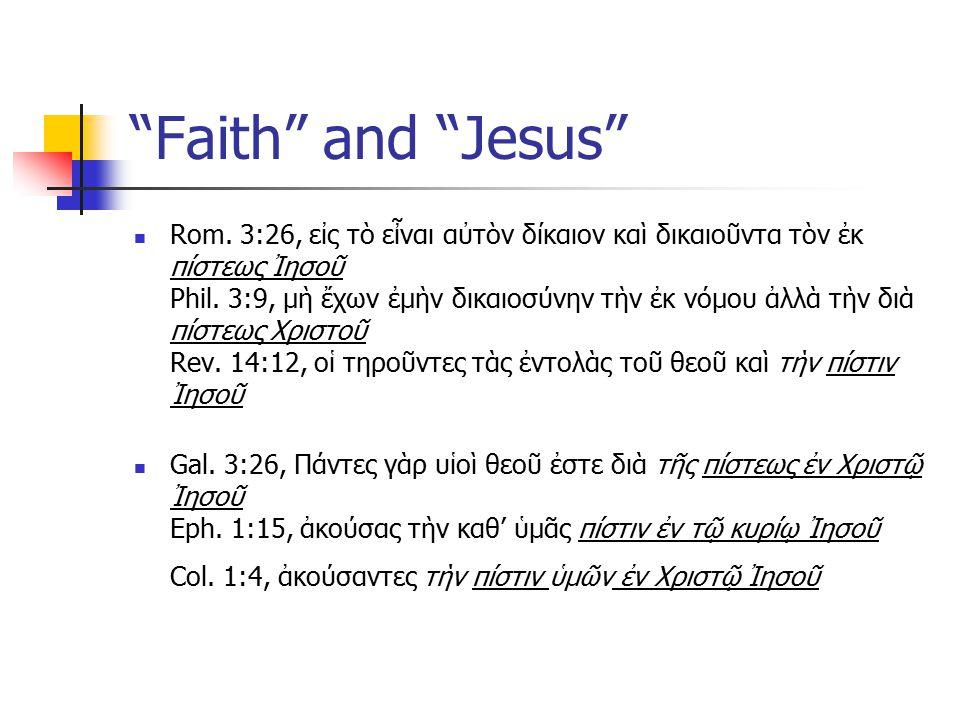 Faith and Jesus Rom. 3:26, εἰς τὸ εἶναι αὐτὸν δίκαιον καὶ δικαιοῦντα τὸν ἐκ πίστεως Ἰησοῦ Phil.