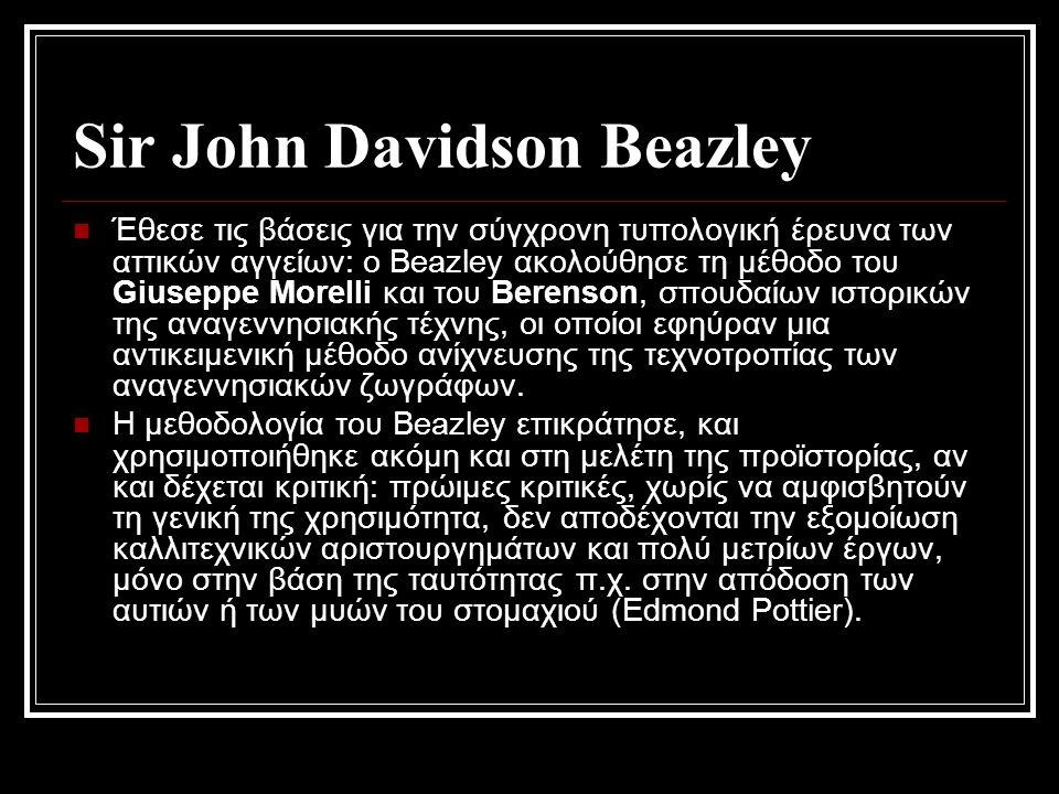 Sir John Davidson Beazley Έθεσε τις βάσεις για την σύγχρονη τυπολογική έρευνα των αττικών αγγείων: ο Beazley ακολούθησε τη μέθοδο του Giuseppe Morelli