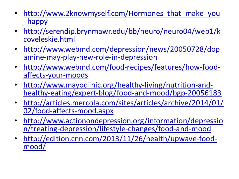 http://www.2knowmyself.com/Hormones_that_make_you _happy http://www.2knowmyself.com/Hormones_that_make_you _happy http://serendip.brynmawr.edu/bb/neur