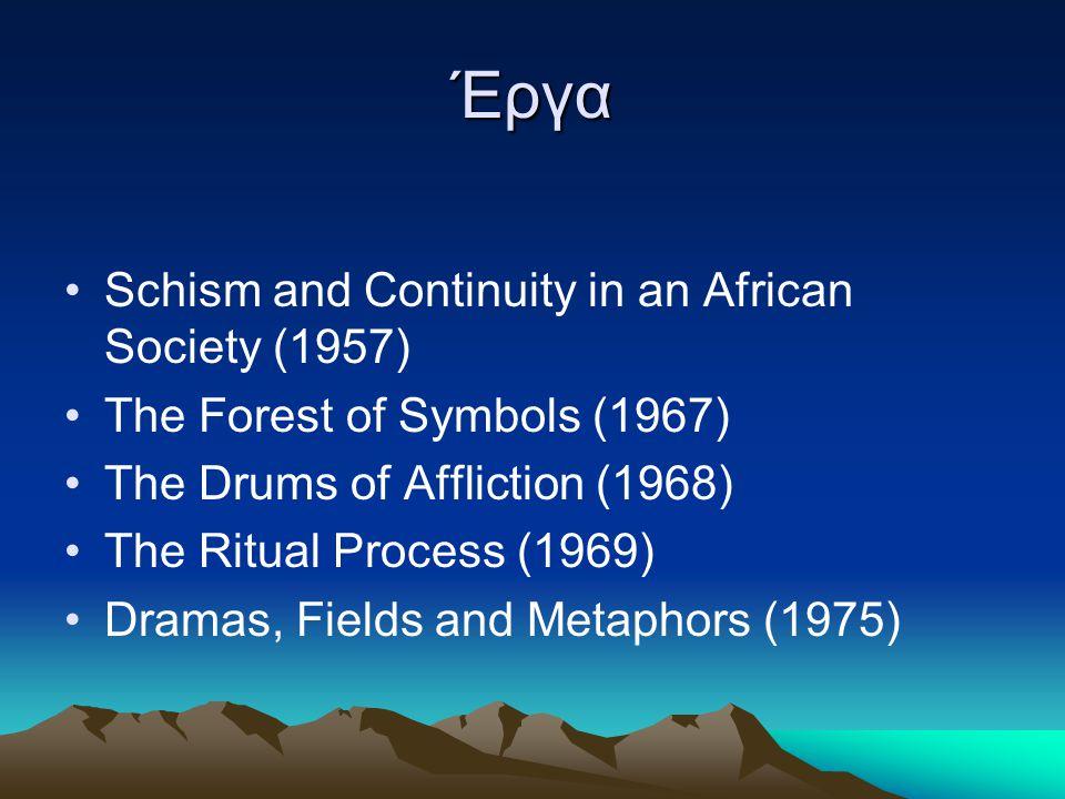 Έργα Schism and Continuity in an African Society (1957) The Forest of Symbols (1967) The Drums of Affliction (1968) The Ritual Process (1969) Dramas,