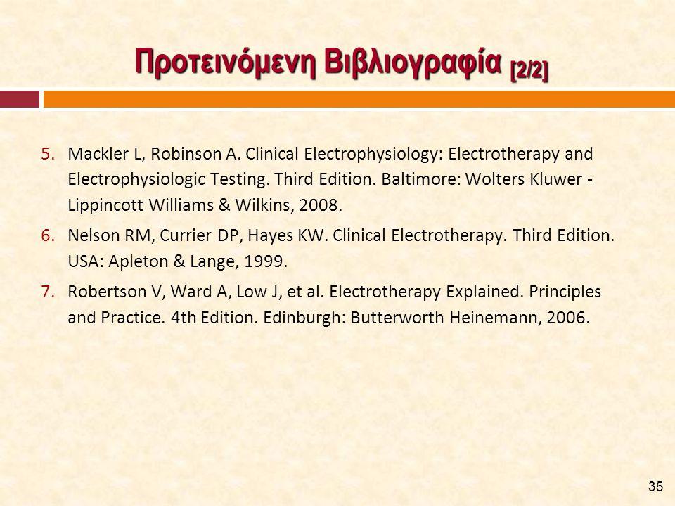 Προτεινόμενη Βιβλιογραφία [2/2] Προτεινόμενη Βιβλιογραφία [2/2] 5.Mackler L, Robinson A. Clinical Electrophysiology: Electrotherapy and Electrophysiol