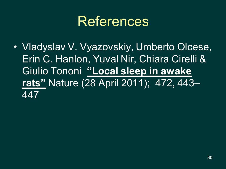 30 References Vladyslav V. Vyazovskiy, Umberto Olcese, Erin C.