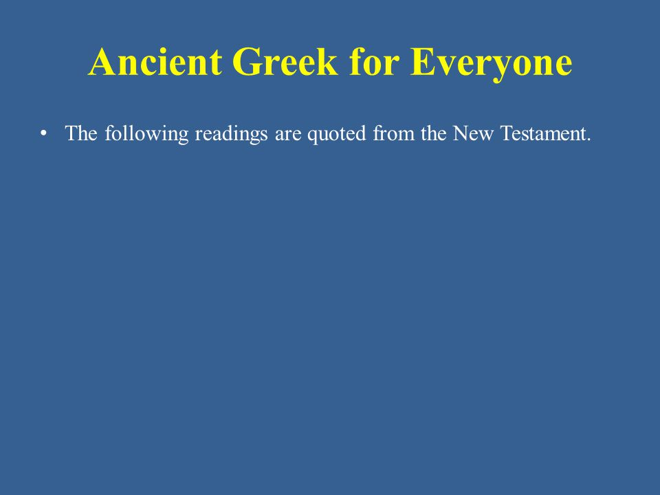 Ancient Greek for Everyone The following readings are quoted from the New Testament.