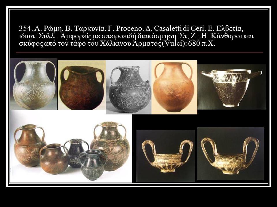 354.A. Ρώμη. Β. Ταρκυνία. Γ. Proceno. Δ. Casaletti di Ceri.