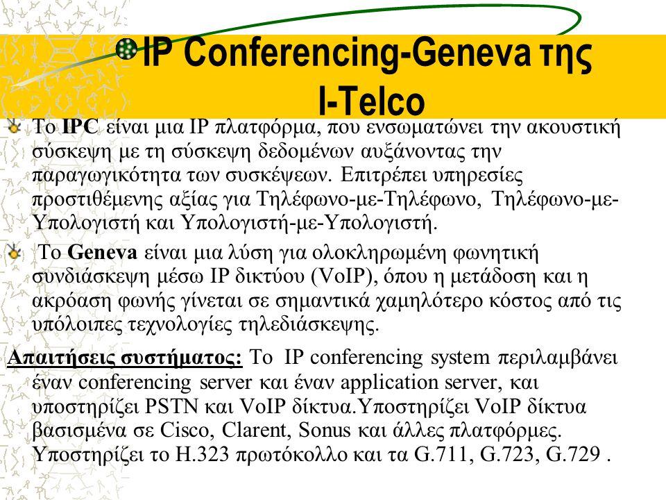 IP Conferencing-Geneva της I-Telco To IPC είναι μια IP πλατφόρμα, που ενσωματώνει την ακουστική σύσκεψη με τη σύσκεψη δεδομένων αυξάνοντας την παραγωγικότητα των συσκέψεων.
