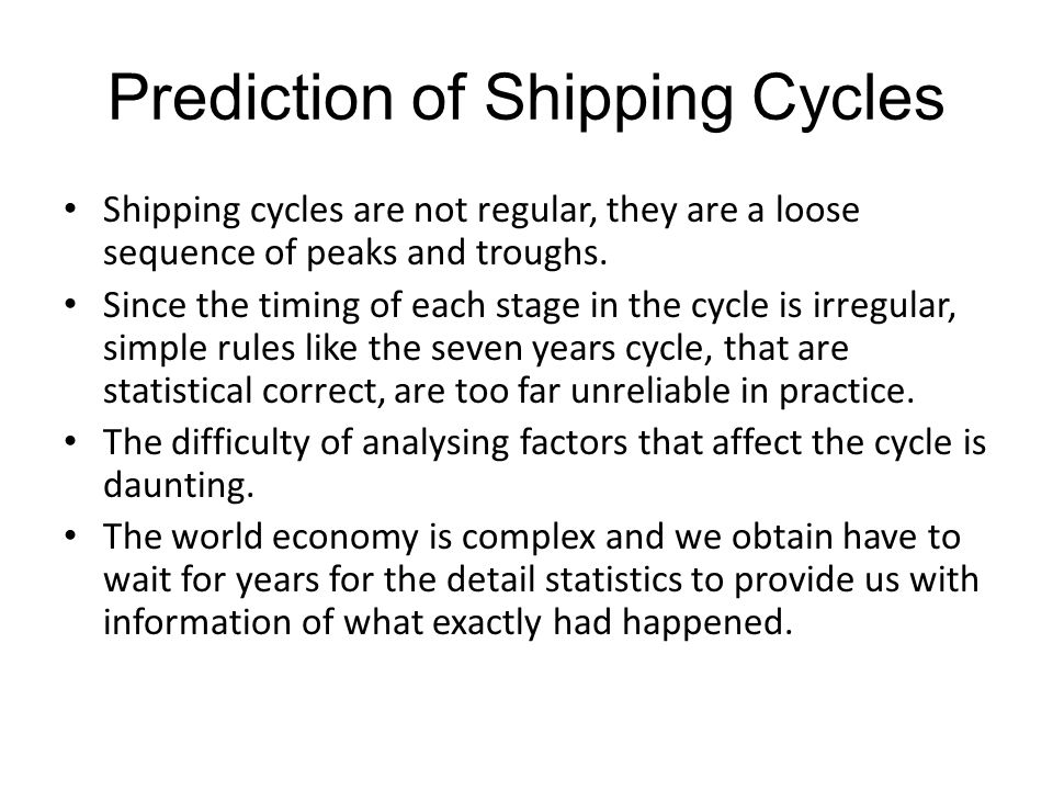 Prediction of Shipping Cycles Shipping cycles are not regular, they are a loose sequence of peaks and troughs. Since the timing of each stage in the c