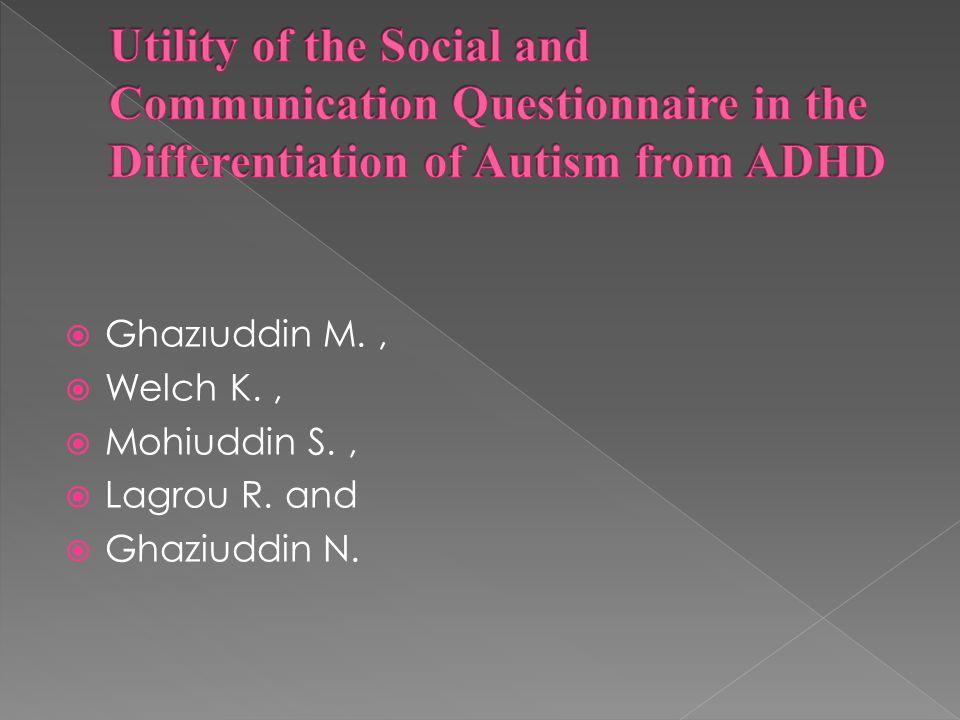  Ghazιuddin M.,  Welch K.,  Mohiuddin S.,  Lagrou R. and  Ghaziuddin N.