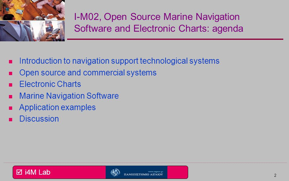  i4M Lab I-M02, Open Source Marine Navigation Software and Electronic Charts: agenda Introduction to navigation support technological systems Introduction to navigation support technological systems Open source and commercial systems Open source and commercial systems Electronic Charts Electronic Charts Marine Navigation Software Marine Navigation Software Application examples Application examples Discussion Discussion 2