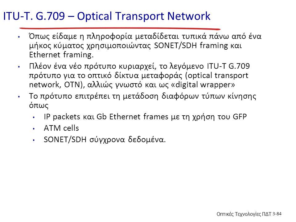Οπτικές Τεχνολογίες ΠΔΤ 3-84 ITU-T. G.709 – Optical Transport Network Όπως είδαμε η πληροφορία μεταδίδεται τυπικά πάνω από ένα μήκος κύματος χρησιμοπο