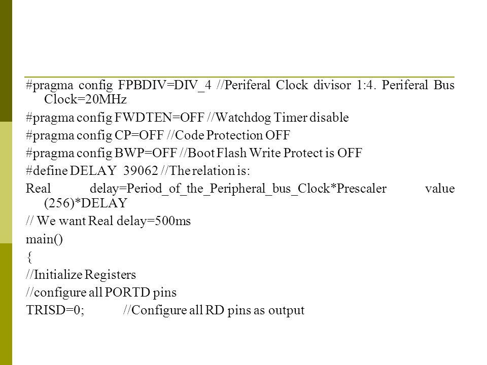 #pragma config FPBDIV=DIV_4 //Periferal Clock divisor 1:4.