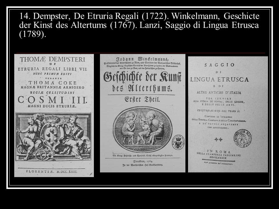 14.Dempster, De Etruria Regali (1722). Winkelmann, Geschicte der Kinst des Altertums (1767).