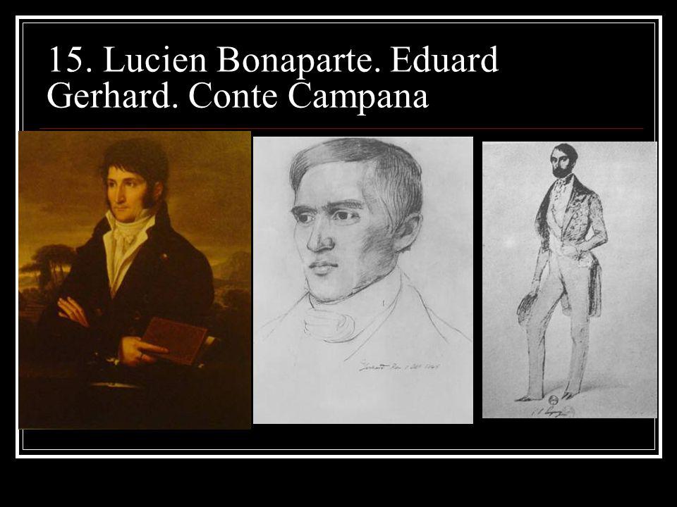 15. Lucien Bonaparte. Eduard Gerhard. Conte Campana