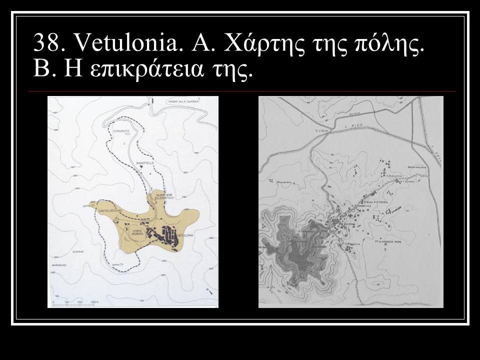 38. Vetulonia. Α. Χάρτης της πόλης. Β. Η επικράτεια της.