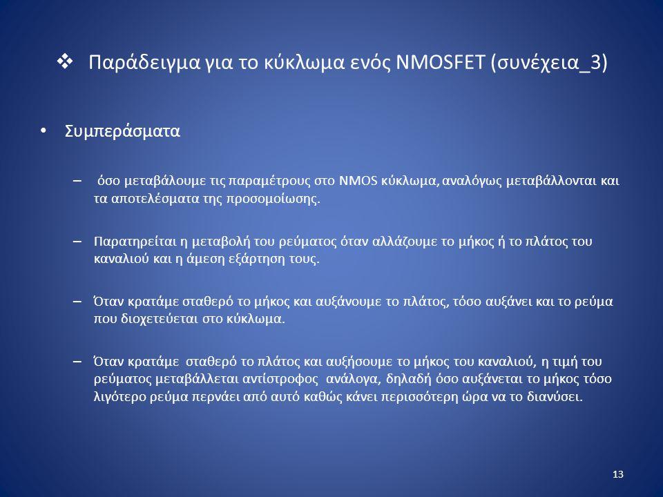  Παράδειγμα για το κύκλωμα ενός NMOSFET (συνέχεια_3) Συμπεράσματα – όσο μεταβάλουμε τις παραμέτρους στο NMOS κύκλωμα, αναλόγως μεταβάλλονται και τα α