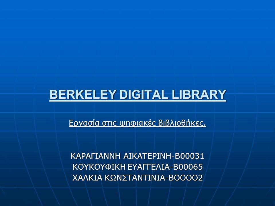 BERKELEY DIGITAL LIBRARY Εργασία στις ψηφιακές βιβλιοθήκες.