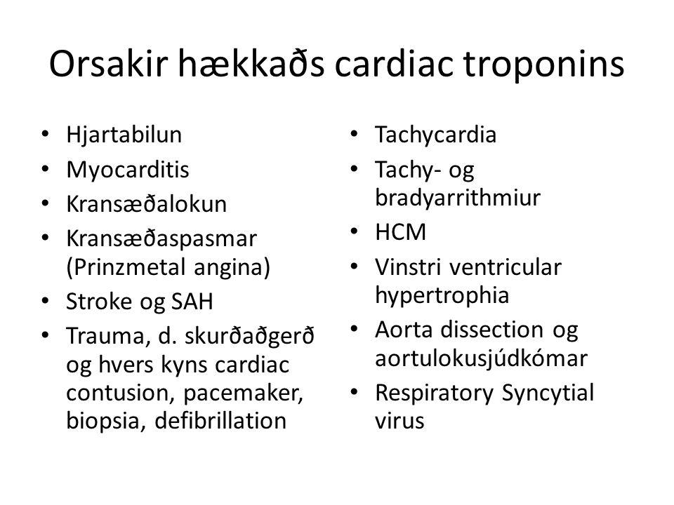 Orsakir hækkaðs cardiac troponins Hjartabilun Myocarditis Kransæðalokun Kransæðaspasmar (Prinzmetal angina) Stroke og SAH Trauma, d.