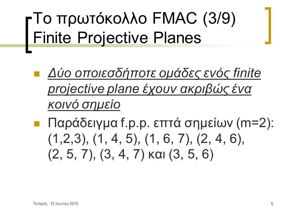 Τετάρτη, 15 Ιουλίου 20157 Το πρωτόκολλο FMAC (4/9) Γενική περιγραφή Για να εφαρμοστεί η θεωρία των finite projective planes στο μηχανισμό συναγωνισμού, γίνονται τα εξής:  Επιλέγεται ένα f.p.p.
