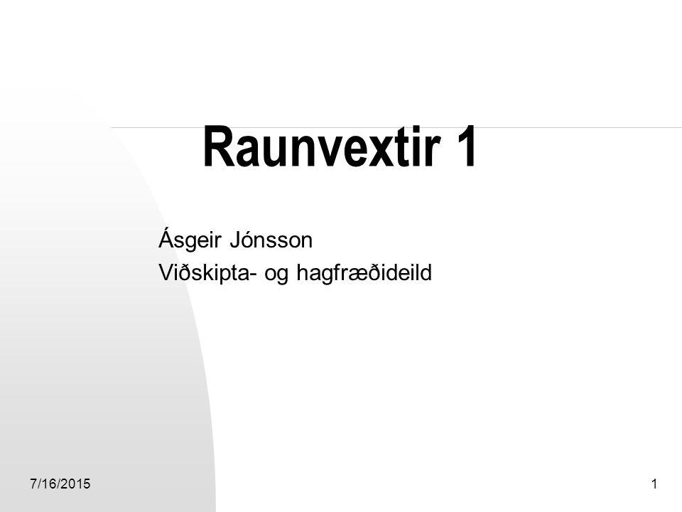 7/16/20151 Raunvextir 1 Ásgeir Jónsson Viðskipta- og hagfræðideild