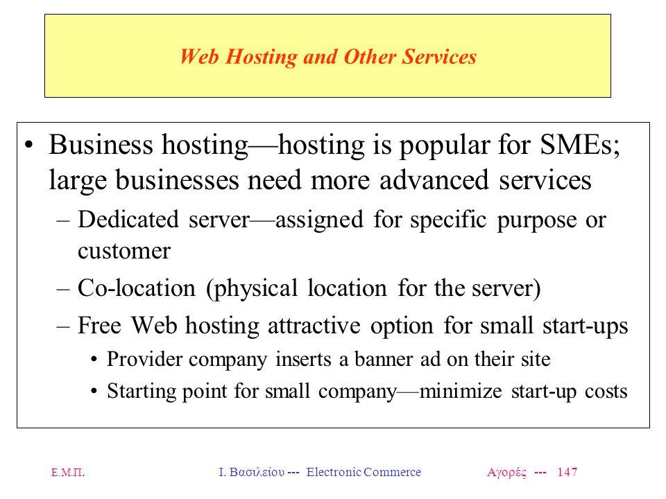 Ε.Μ.Π.Ι. Βασιλείου --- Electronic Commerce Αγορές --- 147 Web Hosting and Other Services Business hosting—hosting is popular for SMEs; large businesse