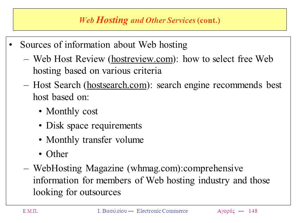 Ε.Μ.Π.Ι. Βασιλείου --- Electronic Commerce Αγορές --- 148 Web Hosting and Other Services (cont.) Sources of information about Web hosting –Web Host Re