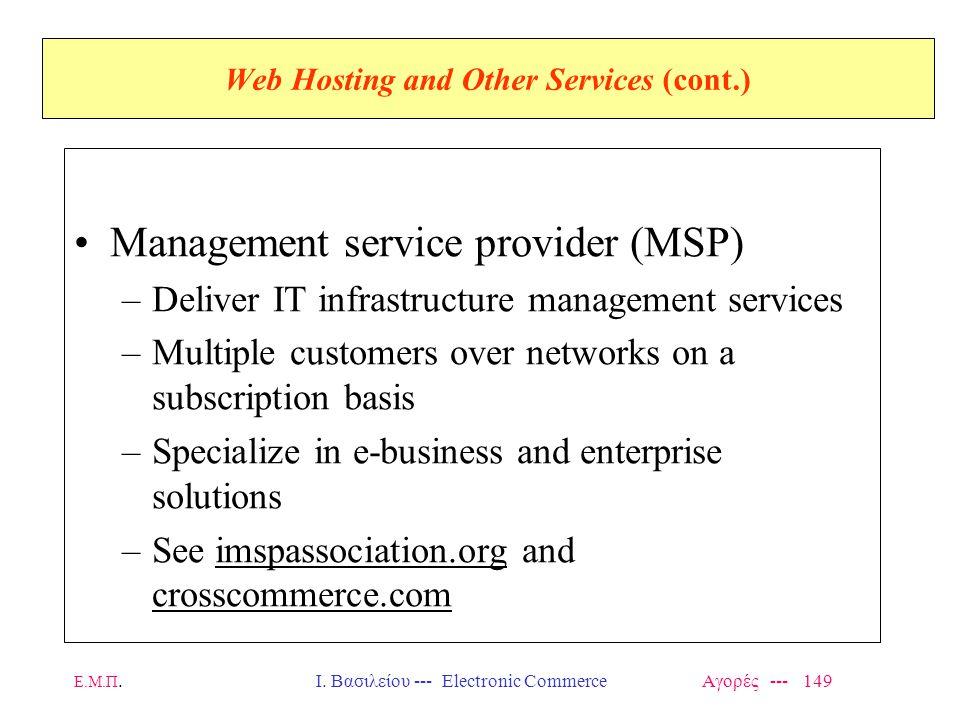 Ε.Μ.Π.Ι. Βασιλείου --- Electronic Commerce Αγορές --- 149 Web Hosting and Other Services (cont.) Management service provider (MSP) –Deliver IT infrast