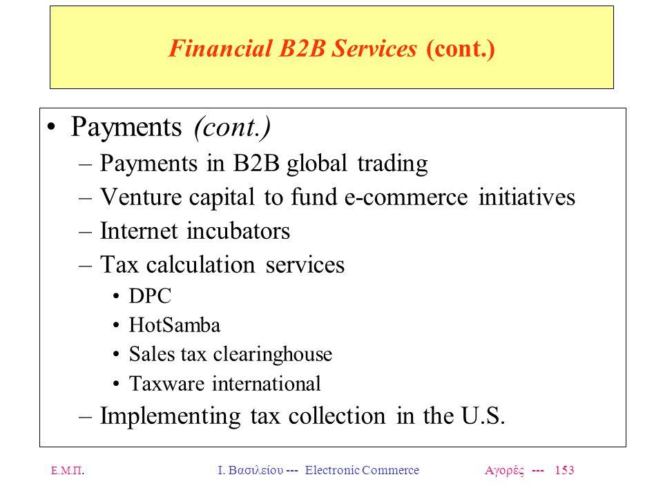 Ε.Μ.Π.Ι. Βασιλείου --- Electronic Commerce Αγορές --- 153 Financial B2B Services (cont.) Payments (cont.) –Payments in B2B global trading –Venture cap