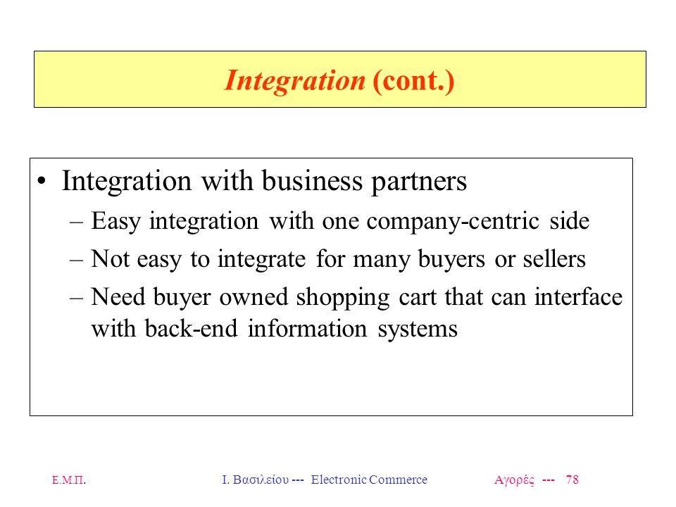 Ε.Μ.Π.Ι. Βασιλείου --- Electronic Commerce Αγορές --- 78 Integration (cont.) Integration with business partners –Easy integration with one company-cen