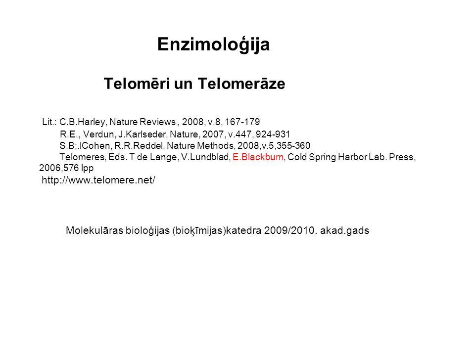 Enzimoloģija Telomēri un Telomerāze Lit.: C.B.Harley, Nature Reviews, 2008, v.8, 167-179 R.E., Verdun, J.Karlseder, Nature, 2007, v.447, 924-931 S.B;.lCohen, R.R.Reddel, Nature Methods, 2008,v.5,355-360 Telomeres, Eds.