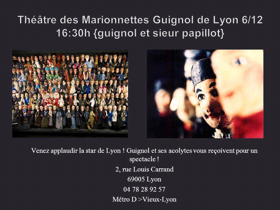 Venez applaudir la star de Lyon . Guignol et ses acolytes vous reçoivent pour un spectacle .