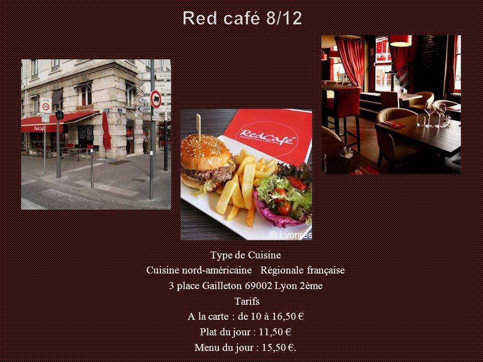 Type de Cuisine Cuisine nord-américaine Régionale française 3 place Gailleton 69002 Lyon 2ème Tarifs A la carte : de 10 à 16,50 € Plat du jour : 11,50 € Menu du jour : 15,50 €.