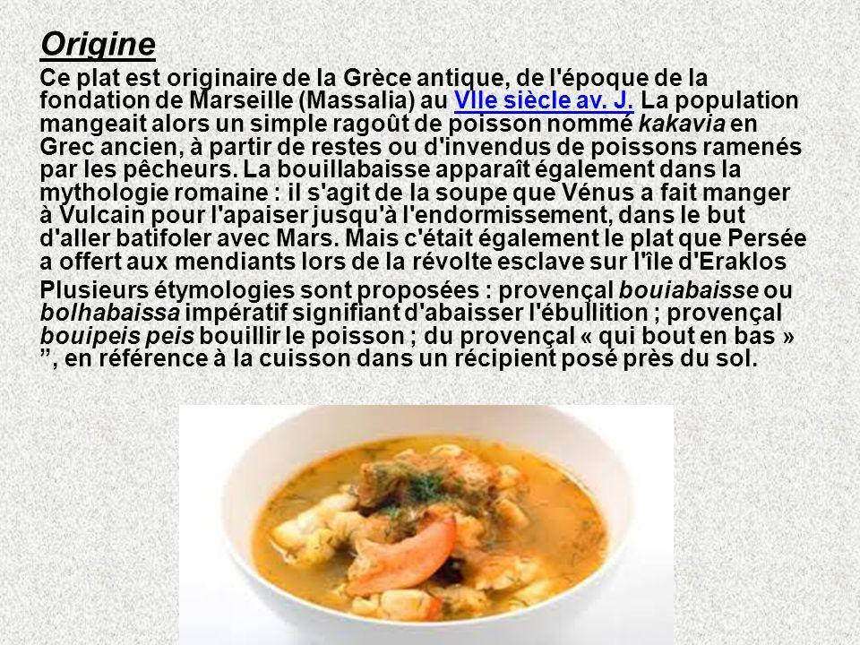 Origine Ce plat est originaire de la Grèce antique, de l époque de la fondation de Marseille (Massalia) au VIIe siècle av.