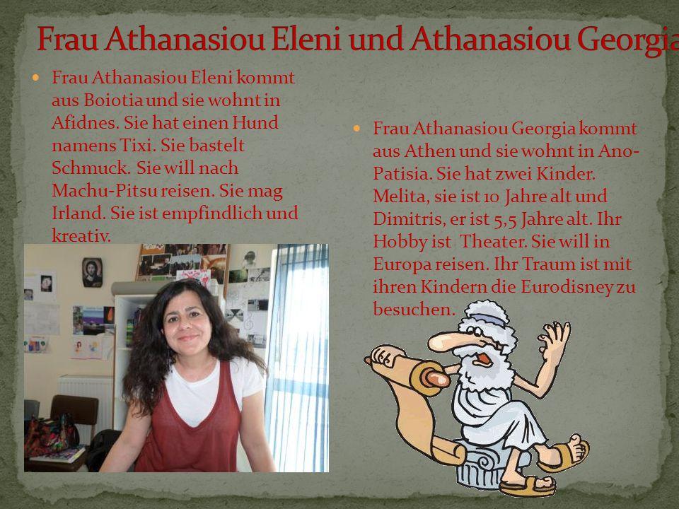 Frau Athanasiou Eleni kommt aus Boiotia und sie wohnt in Afidnes. Sie hat einen Hund namens Tixi. Sie bastelt Schmuck. Sie will nach Machu-Pitsu reise