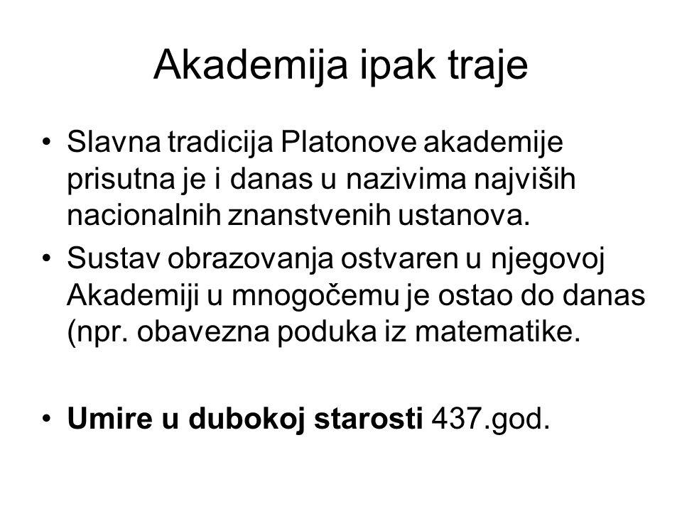 Akademija ipak traje Slavna tradicija Platonove akademije prisutna je i danas u nazivima najviših nacionalnih znanstvenih ustanova. Sustav obrazovanja