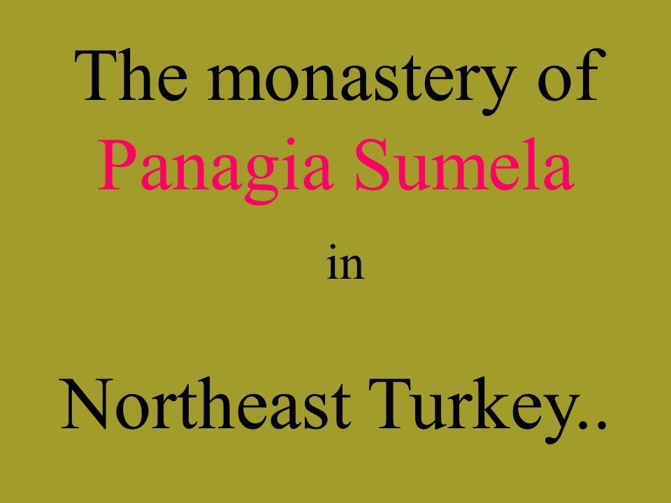 The monastery of Panagia Sumela in Northeast Turkey..