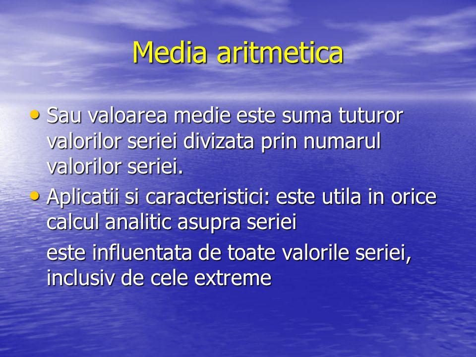 Media aritmetica Sau valoarea medie este suma tuturor valorilor seriei divizata prin numarul valorilor seriei. Sau valoarea medie este suma tuturor va