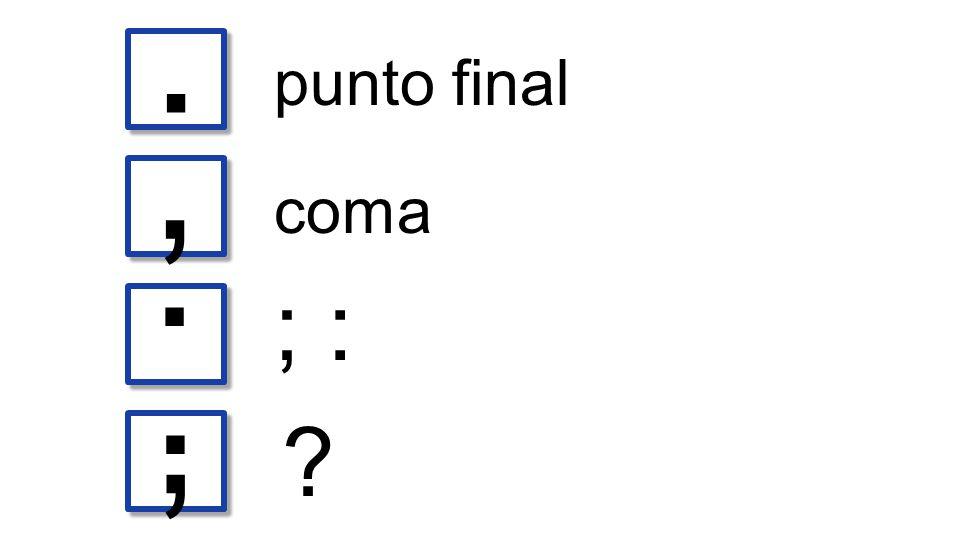 .,.,. punto final coma ; : ?