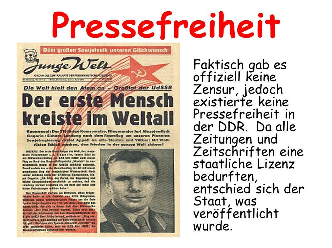 Pressefreiheit Faktisch gab es offiziell keine Zensur, jedoch existierte keine Pressefreiheit in der DDR.