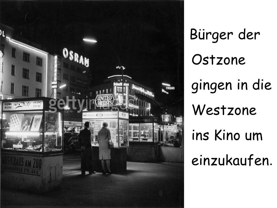 Bürger der Ostzone gingen in die Westzone ins Kino um einzukaufen.