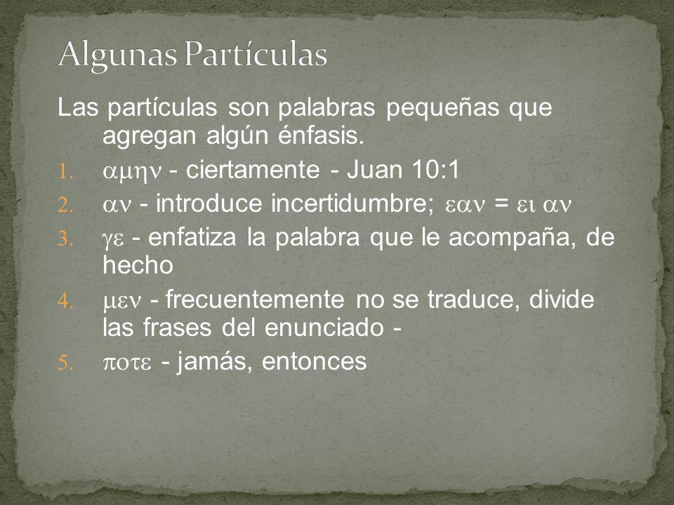 Las partículas son palabras pequeñas que agregan algún énfasis.   - ciertamente - Juan 10:1   - introduce incertidumbre;  =    - en