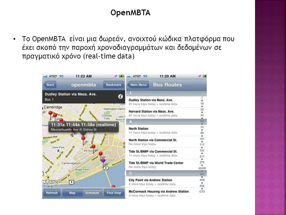 OpenMBTA Το OpenMBTA είναι μια δωρεάν, ανοιχτού κώδικα πλατφόρμα που έχει σκοπό την παροχή χρονοδιαγραμμάτων και δεδομένων σε πραγματικό χρόνο (real-time data)
