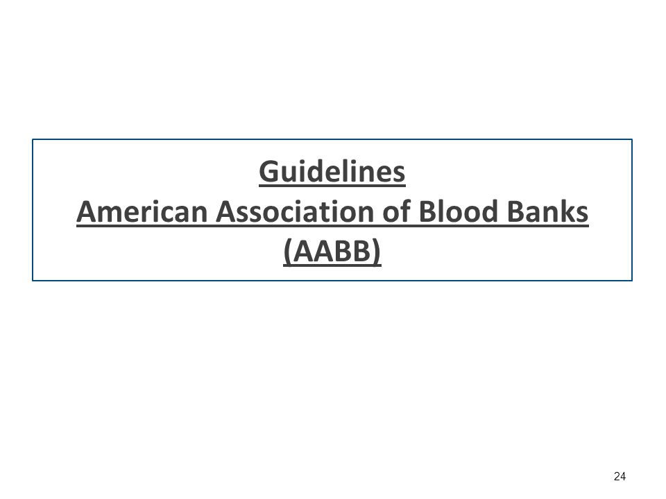 Guidelines American Association of Blood Banks (AABB) 24