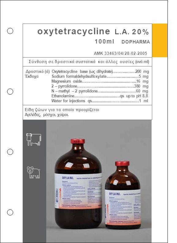oxytetracycline L.A. 20% 100ml DOPHARMA ΑΜΚ 33463/04/28-02-2005 Σύνθεση σε δραστικά συστατικά και άλλες ουσίες (ανά ml) Δραστικό (ά) Oxytetracycline b