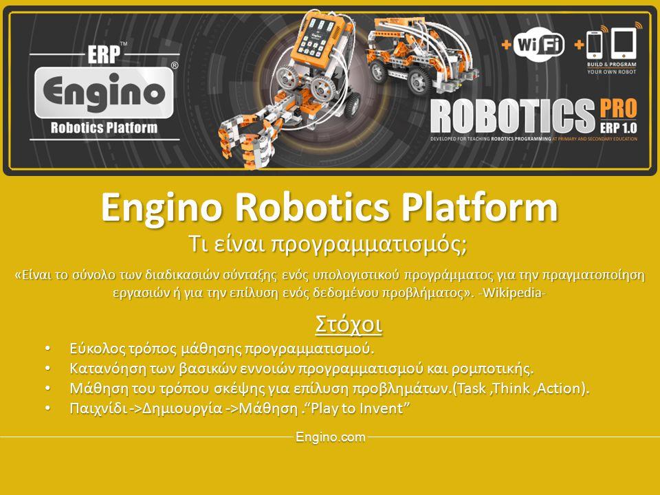 Engino.com EnginoRoboticsPlatform Engino Robotics Platform Στόχοι Εύκολος τρόπος μάθησης προγραμματισμού. Εύκολος τρόπος μάθησης προγραμματισμού. Κατα