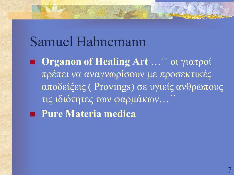 7 Samuel Hahnemann Organon of Healing Art …΄΄ οι γιατροί πρέπει να αναγνωρίσουν με προσεκτικές αποδείξεις ( Provings) σε υγιείς ανθρώπους τις ιδιότητες των φαρμάκων…΄΄ Pure Materia medica
