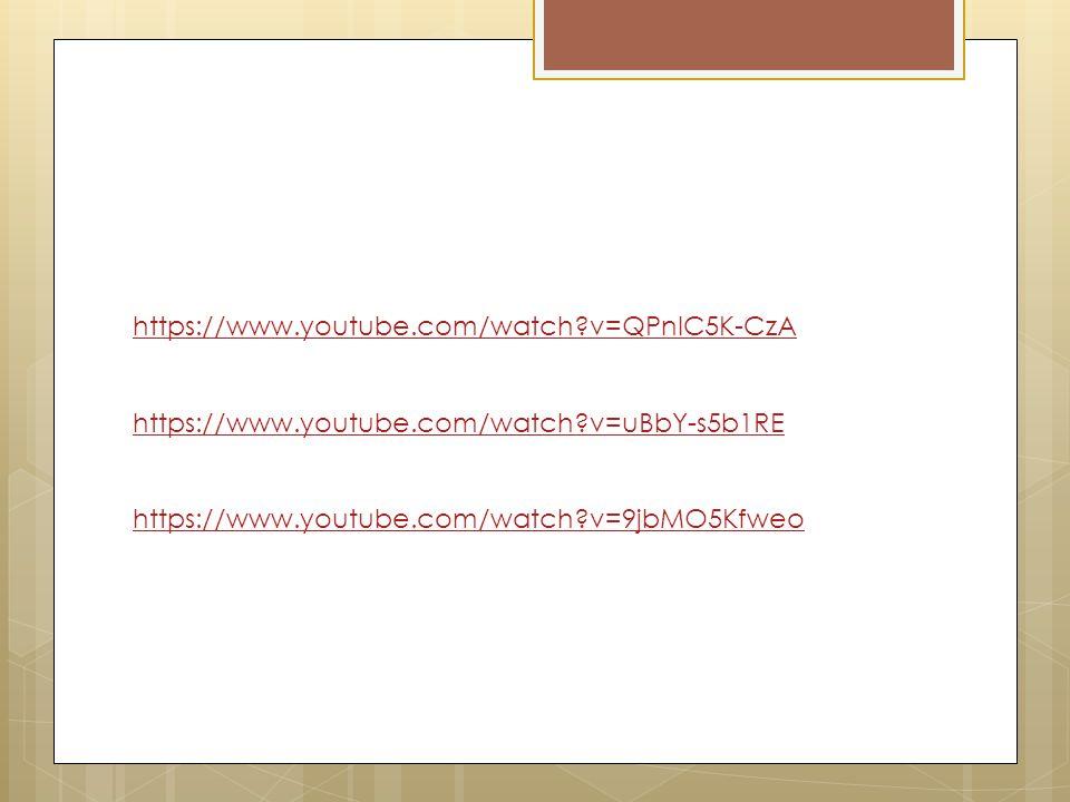 https://www.youtube.com/watch?v=QPnlC5K-CzA https://www.youtube.com/watch?v=uBbY-s5b1RE https://www.youtube.com/watch?v=9jbMO5Kfweo