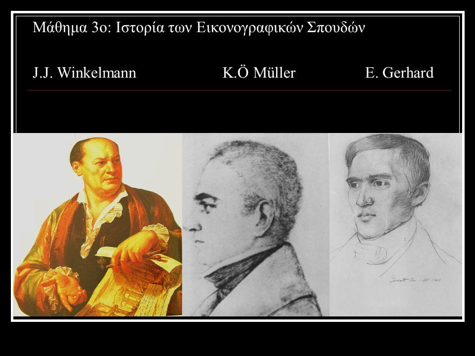 Μάθημα 3ο: Ιστορία των Εικονογραφικών Σπουδών J.J. WinkelmannK.Ö MüllerE. Gerhard