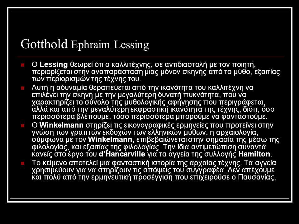 Gotthold Ephraim Lessing Ο Lessing θεωρεί ότι ο καλλιτέχνης, σε αντιδιαστολή με τον ποιητή, περιορίζεται στην αναπαράσταση μιας μόνον σκηνής από το μύθο, εξαιτίας των περιορισμών της τέχνης του.