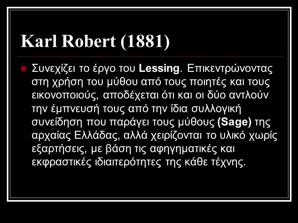 Karl Robert (1881) Συνεχίζει το έργο του Lessing.
