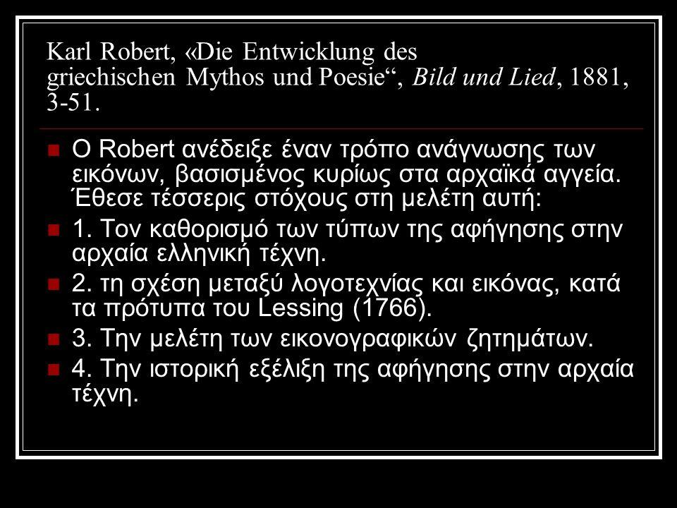 Κarl Robert, «Die Entwicklung des griechischen Mythos und Poesie , Bild und Lied, 1881, 3-51.