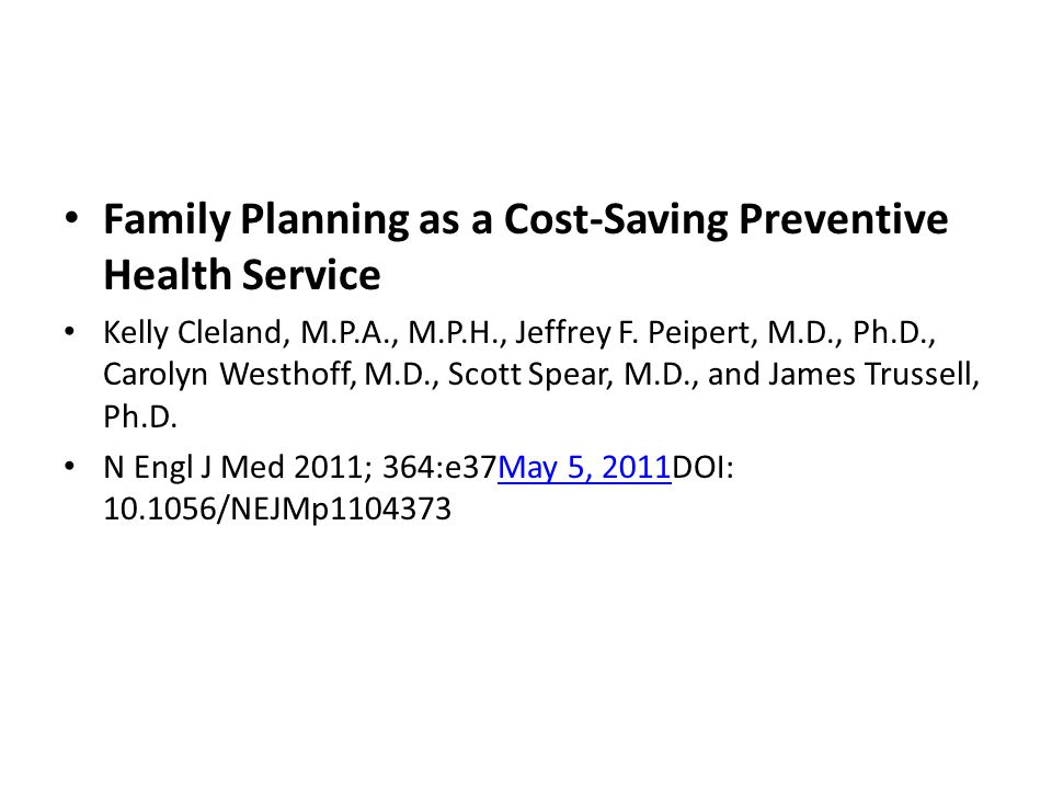 Family Planning as a Cost-Saving Preventive Health Service Kelly Cleland, M.P.A., M.P.H., Jeffrey F.